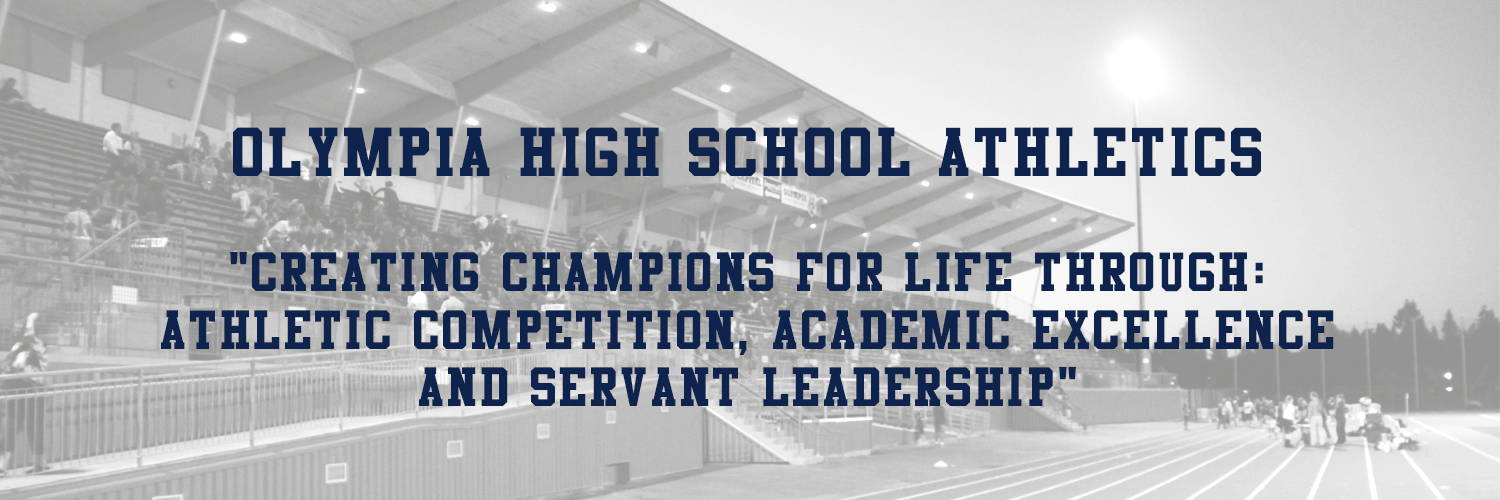 Olympia High School Athletics: Creating champions for life through: athletic competition, academic excellence and servant leadership.